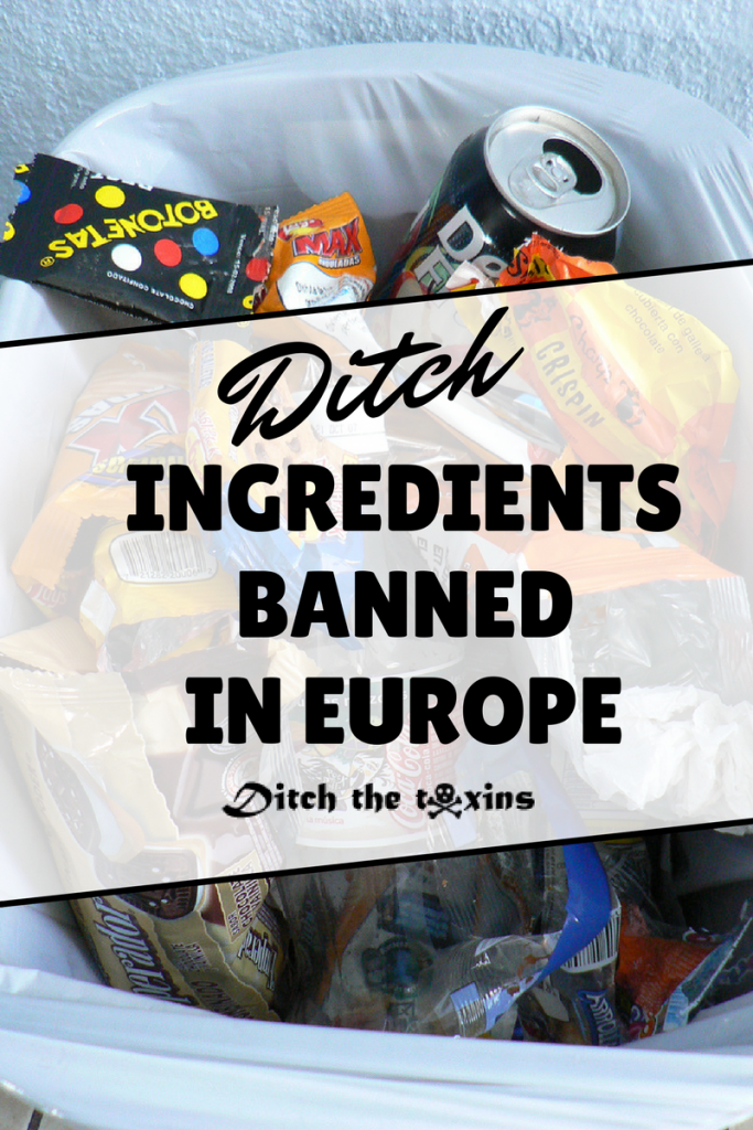 Ditch Ingredients Banned in Europe